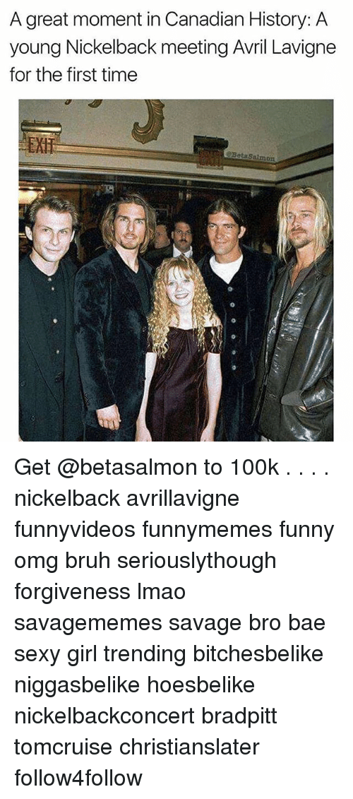 Nickelback: A great moment in Canadian History: A  young Nickelback meeting Avril Lavigne  for the first time  EXH  2BetaSalmon Get @betasalmon to 100k . . . . nickelback avrillavigne funnyvideos funnymemes funny omg bruh seriouslythough forgiveness lmao savagememes savage bro bae sexy girl trending bitchesbelike niggasbelike hoesbelike nickelbackconcert bradpitt tomcruise christianslater follow4follow