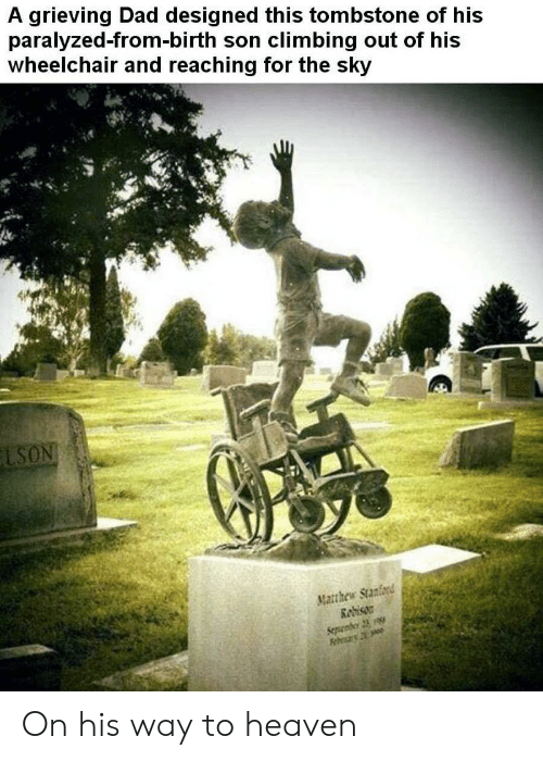 Climbing: A grieving Dad designed this tombstone of his  paralyzed-from-birth son climbing out of his  wheelchair and reaching for the sky  LSON  Matthew Stanford  Redison  Sepenber 23 On his way to heaven
