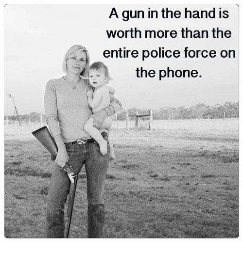 Memes, Phone, and Police: A gun in the hand is  worth more than the  entire police force on  the phone