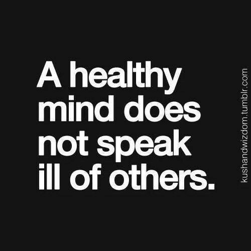 Mind, Speak, and Ill: A healthy  mind doesi  not speak  ill of others.  SC