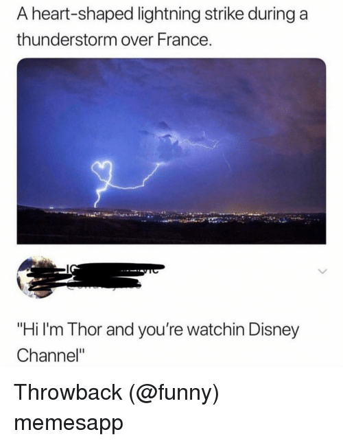 """Disney Channel: A heart-shaped lightning strike during a  thunderstorm over France.  """"Hi I'm Thor and you're watchin Disney  Channel"""" Throwback (@funny) memesapp"""