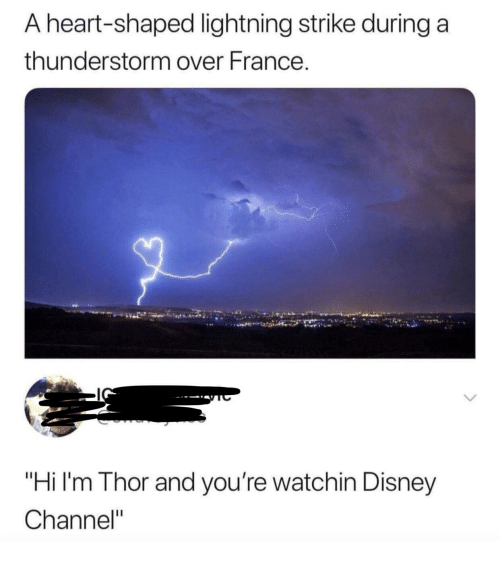 """Disney Channel: A heart-shaped lightning strike during a  thunderstorm over France.  """"Hi I'm Thor and you're watchin Disney  Channel"""""""