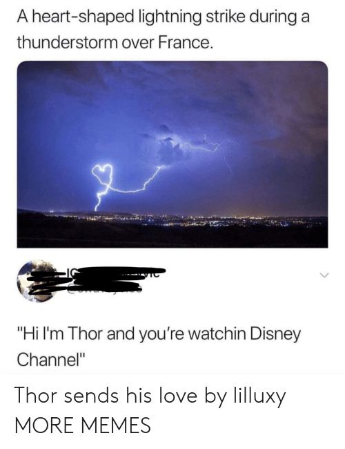 """Disney Channel: A heart-shaped lightning strike during a  thunderstorm over France.  """"Hi I'm Thor and you're watchin Disney  Channel"""" Thor sends his love by lilluxy MORE MEMES"""