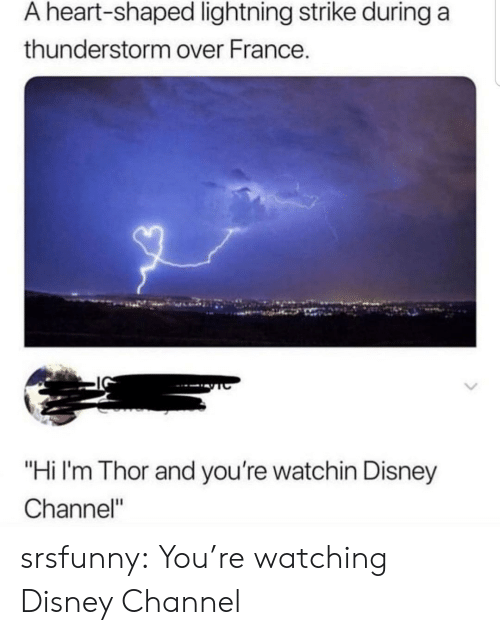 "Disney, Tumblr, and Blog: A heart-shaped lightning strike during a  thunderstorm over France.  ""Hi I'm Thor and you're watchin Disney  Channel"" srsfunny:  You're watching Disney Channel"