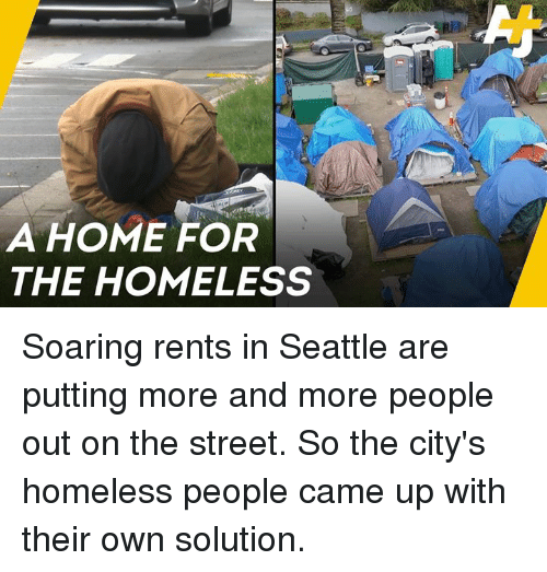 Homeless, Memes, and Home: A HOME FOR  THE HOMELESS Soaring rents in Seattle are putting more and more people out on the street. So the city's homeless people came up with their own solution.