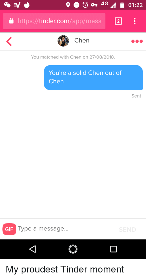 Tinder Com: a https://tinder.com/app/mess 2  Chen  You matched with Chen on 27/08/2018  You're a solid Chen out of  Chen  Sent  GIF  Type a message... My proudest Tinder moment