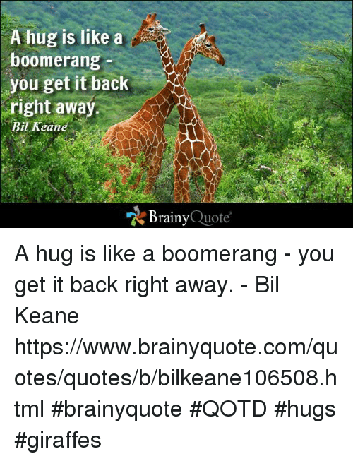 "Memes, Giraffe, and 🤖: A hug is like a  boomerang  you get it back  right away  Bil Keane  ""N Brainy  Quote A hug is like a boomerang - you get it back right away. - Bil Keane https://www.brainyquote.com/quotes/quotes/b/bilkeane106508.html #brainyquote #QOTD #hugs #giraffes"