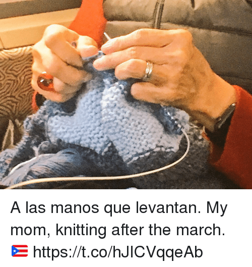 Memes, Mom, and 🤖: A las manos que levantan. My mom, knitting after the march. 🇵🇷 https://t.co/hJICVqqeAb