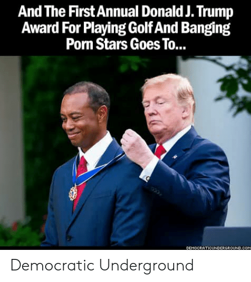 Porm, Golf, and Stars: A ld J. Trump  Award For Playing Golf And Banging  Porm Stars Goes To...  nd The First Annual Dona  DEMOCRATICUNDERGROUND.COM Democratic Underground