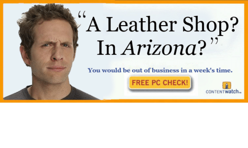 Arizona, Business, and Free: A Leather Shop?  In Arizona?  You would be out of business in a week's time  FREE PC CHECK!  CONTENTWatch.