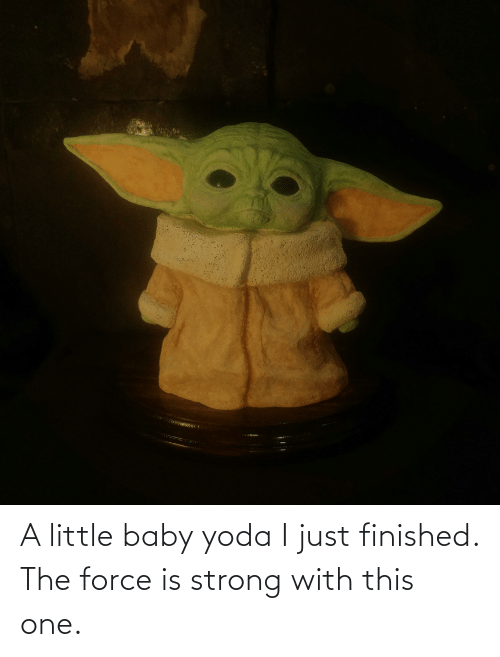 Force Is Strong: A little baby yoda I just finished. The force is strong with this one.