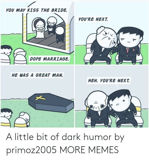 a little bit: A little bit of dark humor by primoz2005 MORE MEMES