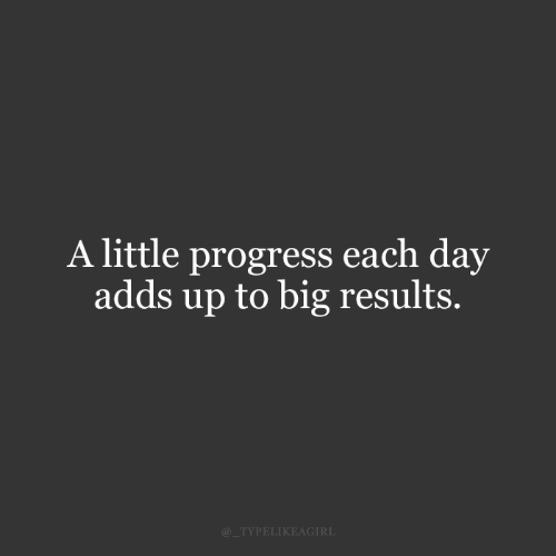 Big, Day, and Little: A little progress each day  adds up to big results.