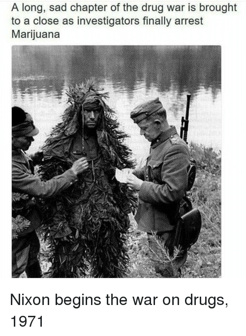 war on drugs: A long, sad chapter of the drug war is brought  to a close as investigators finally arrest  Marijuana Nixon begins the war on drugs, 1971