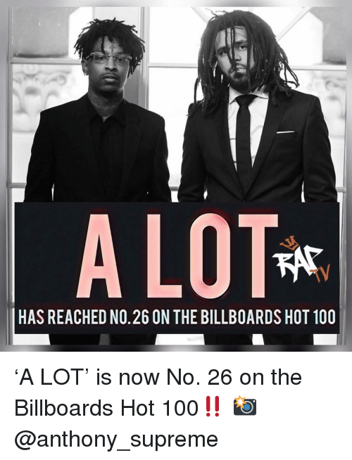 Anaconda, Memes, and Supreme: A LOT  HAS REACHED NO. 26 ON THE BILLBOARDS HOT 100 'A LOT' is now No. 26 on the Billboards Hot 100‼️ 📸 @anthony_supreme