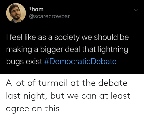 debate-last-night: A lot of turmoil at the debate last night, but we can at least agree on this