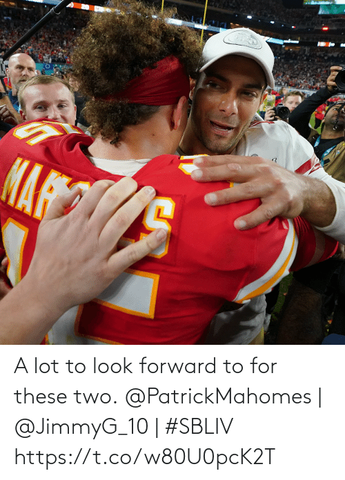Forward: A lot to look forward to for these two.  @PatrickMahomes | @JimmyG_10 | #SBLIV https://t.co/w80U0pcK2T