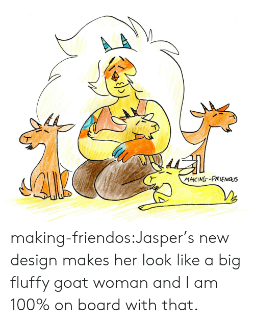 Tumblr, Goat, and Blog: A  MAKING-FRIENas making-friendos:Jasper's new design makes her look like a big fluffy goat woman and I am 100% on board with that.