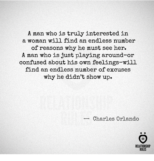 Confused, Orlando, and Her: A man who is truly interested irn  a woman will find an endless number  of reasons why he must see her.  A man who is just playing around-or  confused about his own feelings-will  find an endless number of excuses  why he didn't show up.  Charles Orlando  RELATIONSHIP  RULES