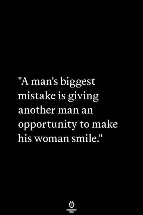 "Another Man: ""A man's biggest  mistake is giving  another man an  opportunity to make  his woman smile."""