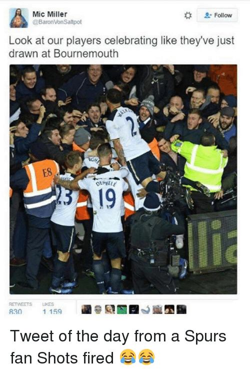 Shot Fired: A  Mic Miller  Follow  @Baron Von Saltpot  Look at our players celebrating like they've just  drawn at Bournemouth Tweet of the day from a Spurs fan  Shots fired 😂😂
