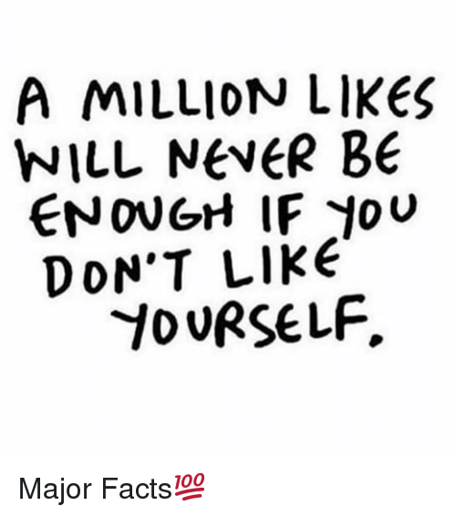 Facts, Never, and Hood: A MILLION LIES  WILL NevER Be  ENOUGH IF oU  DON'T LIKE  YoURSELF. Major Facts💯