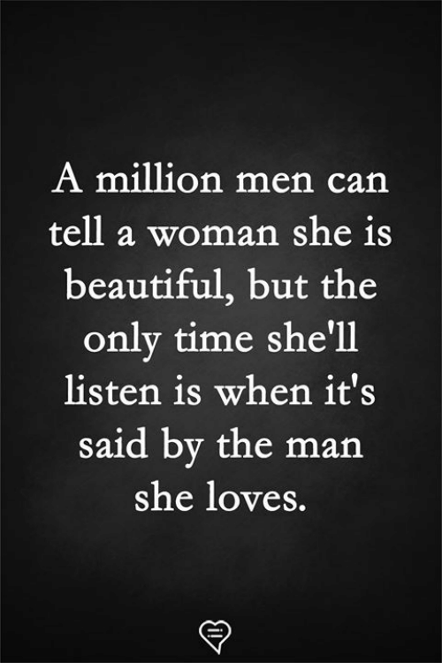 Beautiful, Memes, and Time: A million men can  tell a woman she is  beautiful, but the  only time she'll  listen is when it's  said by the man  she loves.