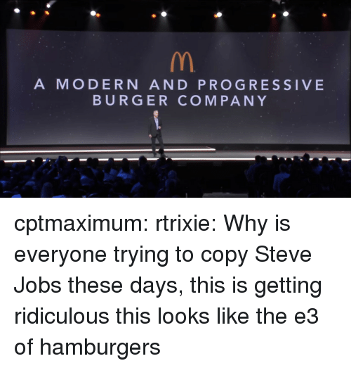 Steve Jobs, Tumblr, and Progressive: A MODERN AND PROGRESSIVE  BURGER COMPANY cptmaximum: rtrixie: Why is everyone trying to copy Steve Jobs these days, this is getting ridiculous  this looks like the e3 of hamburgers