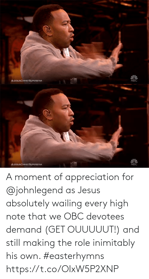 And Still: A moment of appreciation for @johnlegend as Jesus absolutely wailing every high note that we OBC devotees demand (GET OUUUUUT!) and still making the role inimitably his own. #easterhymns https://t.co/OIxW5P2XNP