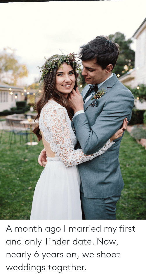 Tinder, Date, and First: A month ago I married my first and only Tinder date. Now, nearly 6 years on, we shoot weddings together.