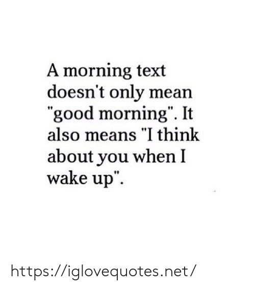 """Good Morning: A morning text  doesn't only mean  """"good morning"""". It  also means """"I think  about you when I  wake up"""" https://iglovequotes.net/"""
