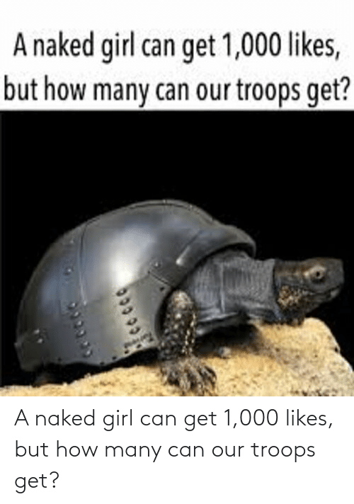 But How: A naked girl can get 1,000 likes, but how many can our troops get?