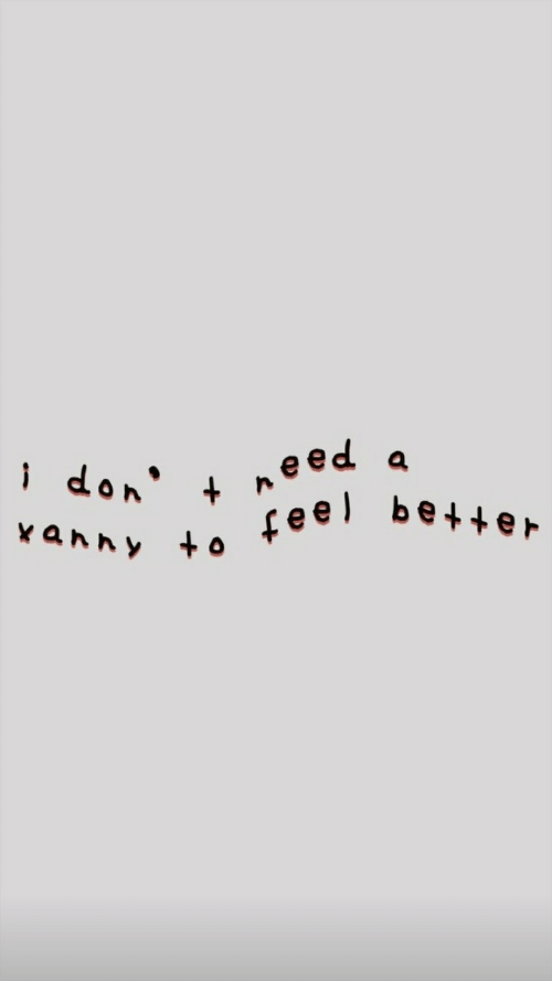 Bet, Don, and Feel: a  need  i don  +  bet+er  feel  xanny
