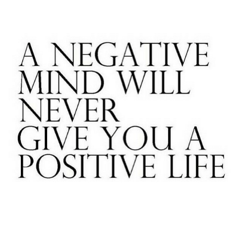 Life, Mind, and Never: A NEGATIVE  MIND WILL  NEVER  GIVE YOU A  POSITIVE LIFE