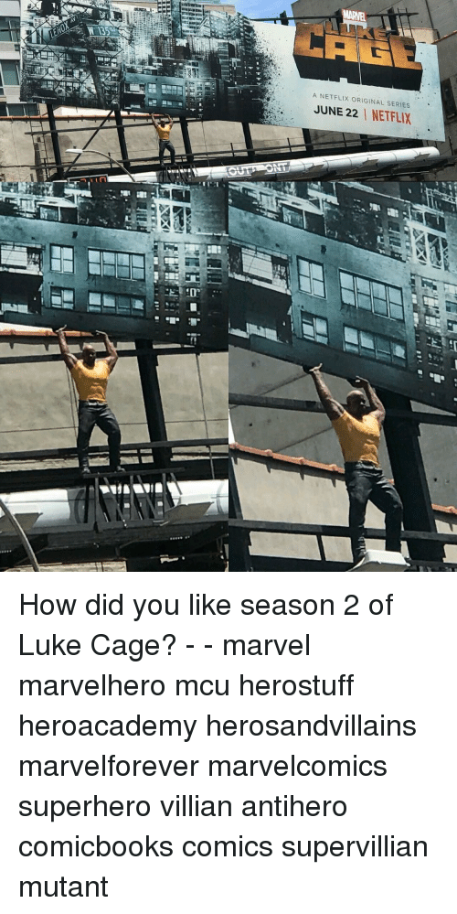 Memes, Netflix, and Superhero: A NETFLIX ORIGINAL SERIES  JUNE 22| NETFLIX How did you like season 2 of Luke Cage? - - marvel marvelhero mcu herostuff heroacademy herosandvillains marvelforever marvelcomics superhero villian antihero comicbooks comics supervillian mutant