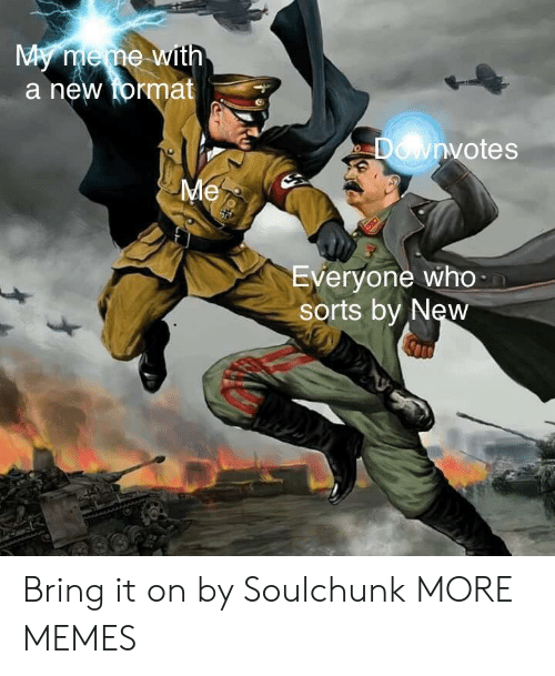 Dank, Memes, and Target: a neW  at  votes  Everyone who  sorts by New Bring it on by Soulchunk MORE MEMES