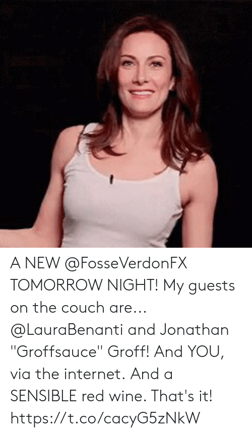 "Internet, Memes, and Wine: A NEW @FosseVerdonFX TOMORROW NIGHT! My guests on the couch are... @LauraBenanti and Jonathan ""Groffsauce"" Groff! And YOU, via the internet. And a SENSIBLE red wine. That's it! https://t.co/cacyG5zNkW"