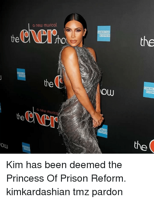 Memes, Music, and Prison: a new musica  MERICAN  the  the  ho  the  MERIC  EXPR  a new music  thee  RICAN  EXPRES  the  ow Kim has been deemed the Princess Of Prison Reform. kimkardashian tmz pardon