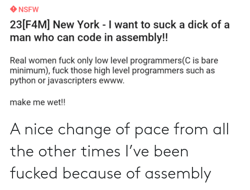 Been: A nice change of pace from all the other times I've been fucked because of assembly