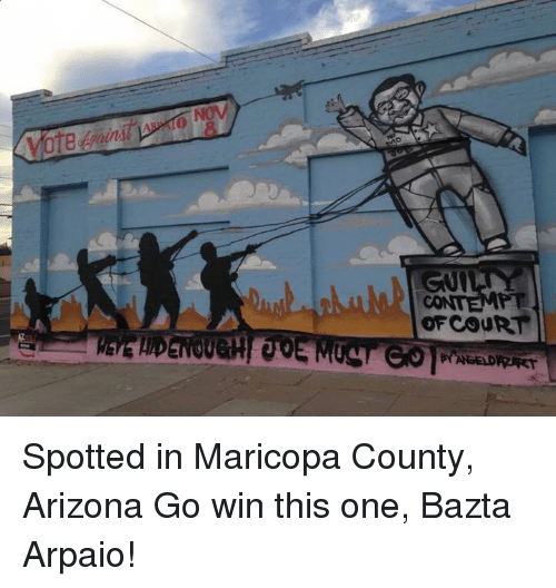 Contempting: ,A  otettgain  Guy  CONTEMPT  OFCOURT  PYAGEDRRT Spotted in Maricopa County, Arizona  Go win this one, Bazta Arpaio!