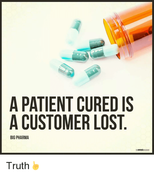Memes, 🤖, and Big Pharma: A PATIENT CUREDIS  A CUSTOMER LOST  BIG PHARMA  MIND  UNLEASHED Truth☝