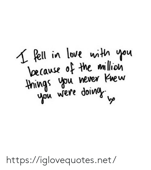 because: A Pell in love with you  because of the million  things you never Knew  you were doing https://iglovequotes.net/