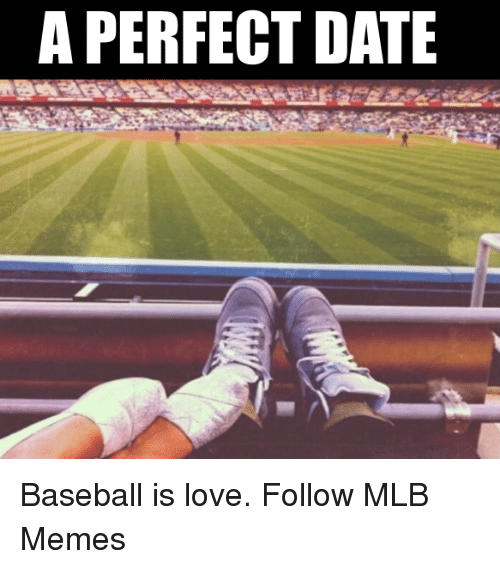 Baseballisms: A PERFECT DATE Baseball is love.  Follow MLB Memes