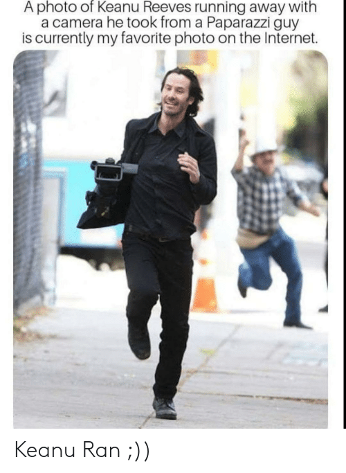 Internet, Camera, and Running: A photo of Keanu Reeves running away with  a camera he took from a Paparazzi guy  is currently my favorite photo on the Internet. Keanu Ran ;))