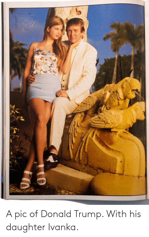 Donald Trump: A pic of Donald Trump. With his daughter Ivanka.