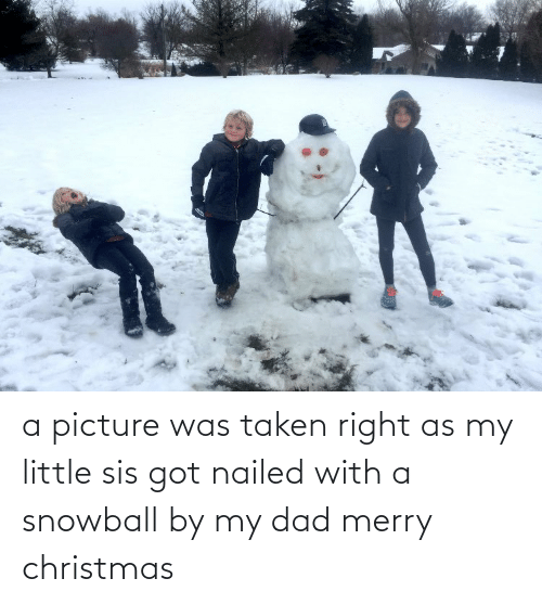 Nailed: a picture was taken right as my little sis got nailed with a snowball by my dad merry christmas