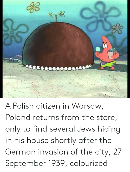 House, Poland, and Jews: A Polish citizen in Warsaw, Poland returns from the store, only to find several Jews hiding in his house shortly after the German invasion of the city, 27 September 1939, colourized