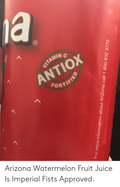 Juice, Arizona, and Information: a  R  VITAMIN C  1  ANTIOX  FORTIFIED  1  7 7  For more information about AriZona call 1 800 832 3775 Arizona Watermelon Fruit Juice Is Imperial Fists Approved.