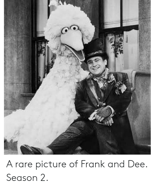 Memes, 🤖, and Rare: A rare picture of Frank and Dee. Season 2.