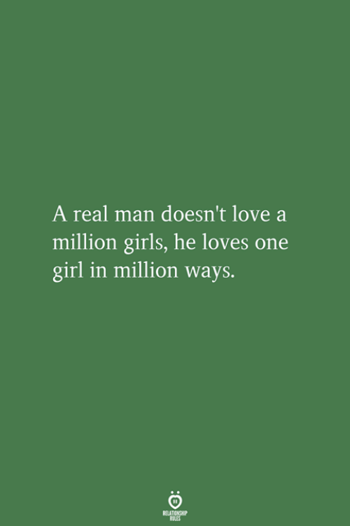 Girls, Love, and Girl: A real man doesn't love a  million girls, he loves one  girl in million ways